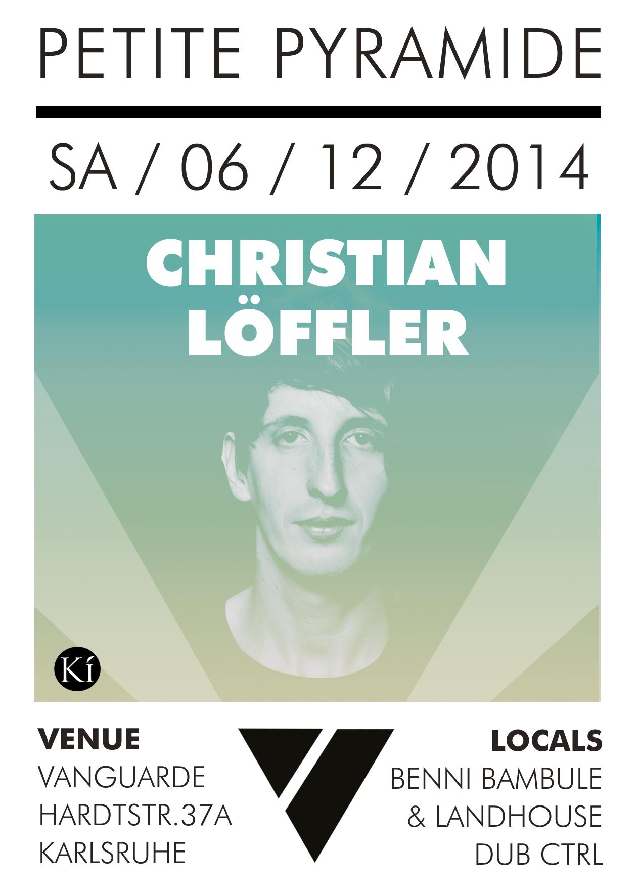 06.12.2014 | Petite Pyramide mit CHRISTIAN LÖFFLER live (Ki Records) + Bambule & Landhouse + Dub_Ctrl